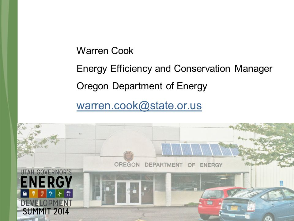 Warren Cook Energy Efficiency and Conservation Manager Oregon Department of Energy warren.cook@state.or.us