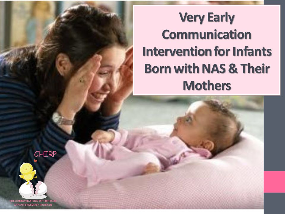 Very Early Communication Intervention for Infants Born with NAS & Their Mothers