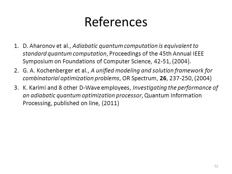 References 1.D. Aharonov et al., Adiabatic quantum computation is equivalent to standard quantum computation, Proceedings of the 45th Annual IEEE Symp