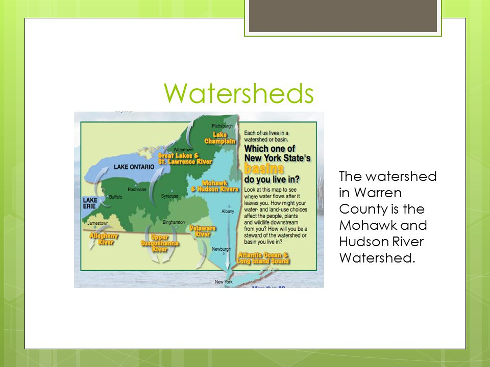 Watersheds The watershed in Warren County is the Mohawk and Hudson River Watershed.