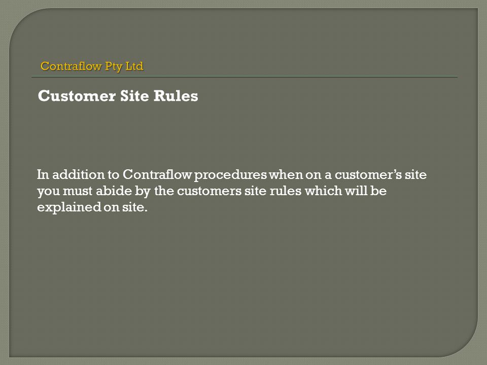 In addition to Contraflow procedures when on a customer's site you must abide by the customers site rules which will be explained on site. Customer Si