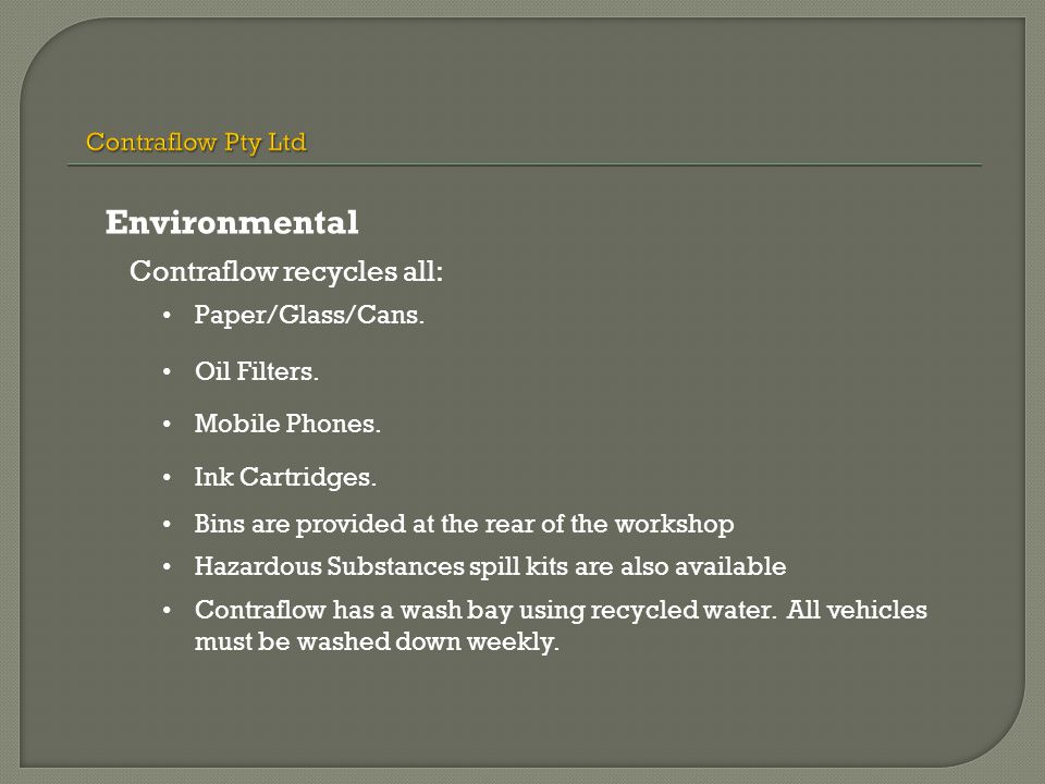 Contraflow recycles all: Paper/Glass/Cans. Oil Filters. Mobile Phones. Ink Cartridges. Bins are provided at the rear of the workshop Hazardous Substan