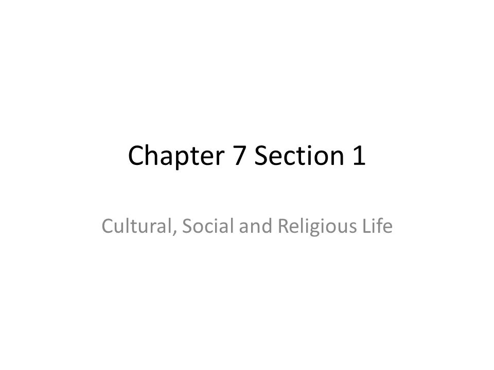 Chapter 7 Section 1 Cultural, Social and Religious Life