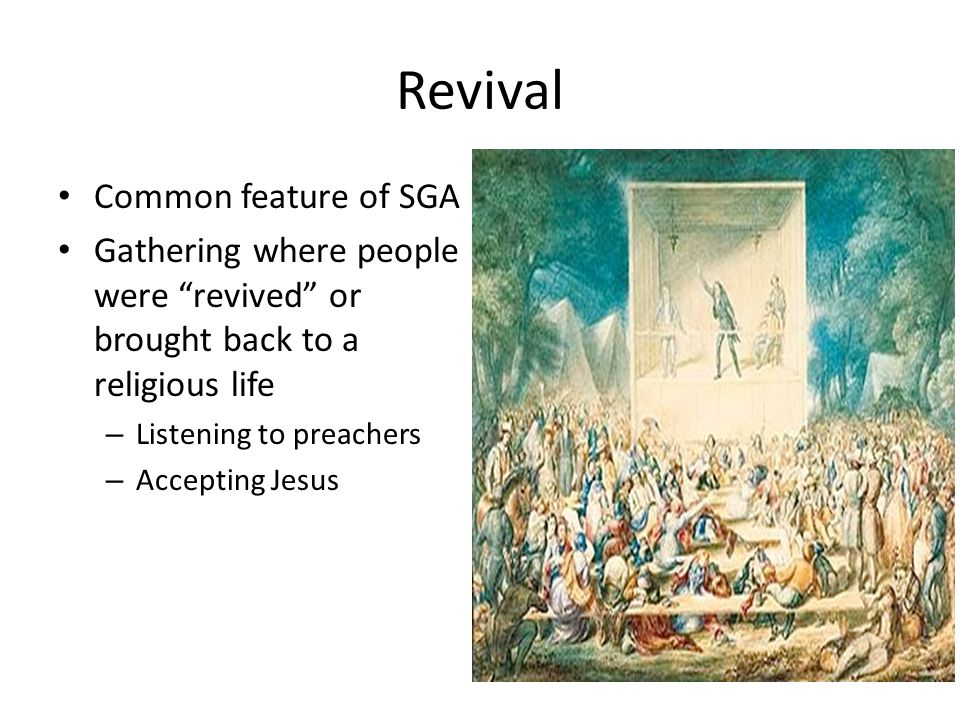 "Revival Common feature of SGA Gathering where people were ""revived"" or brought back to a religious life – Listening to preachers – Accepting Jesus"