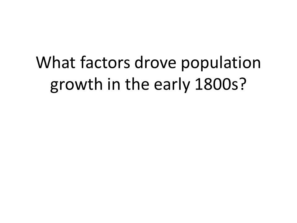 What factors drove population growth in the early 1800s?