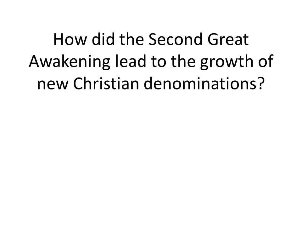 How did the Second Great Awakening lead to the growth of new Christian denominations?