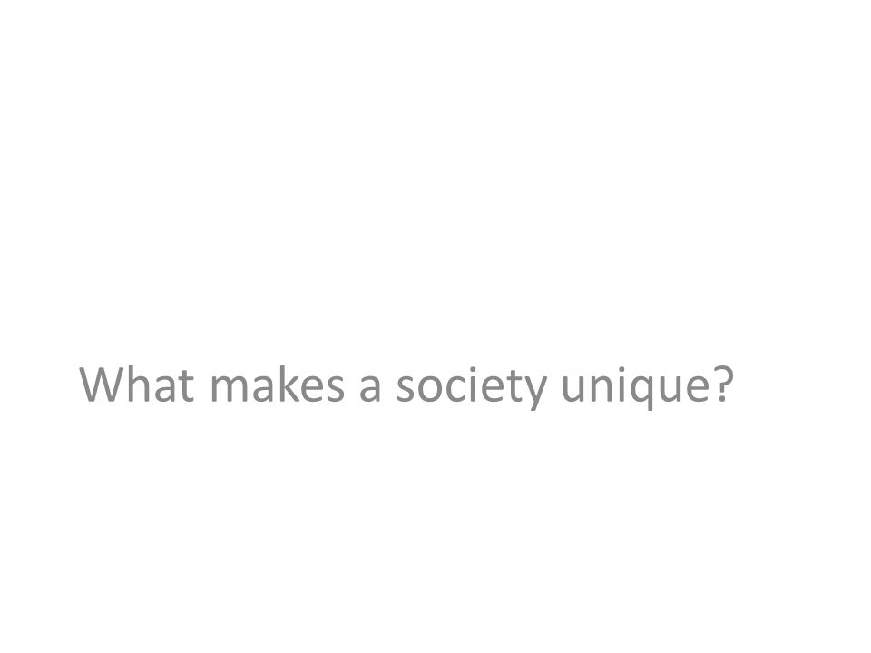 What makes a society unique?