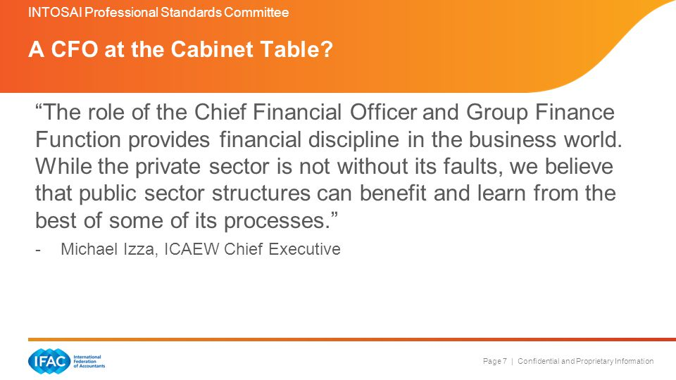 Page 7 | Confidential and Proprietary Information The role of the Chief Financial Officer and Group Finance Function provides financial discipline in the business world.