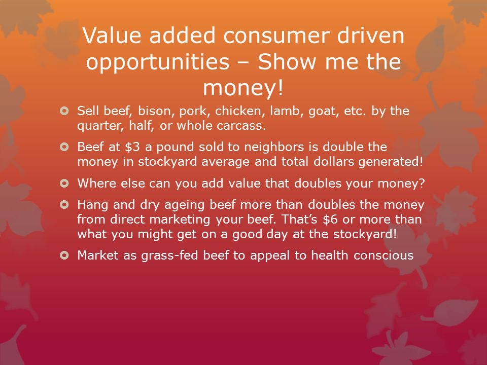 Value added consumer driven opportunities – Show me the money.
