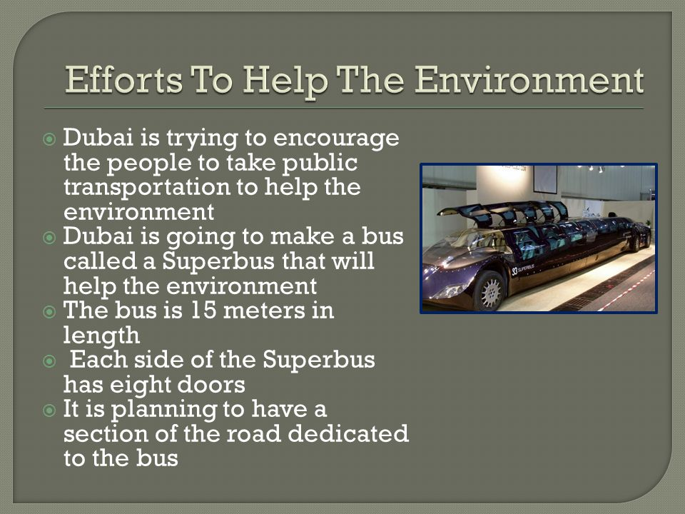  Dubai is trying to encourage the people to take public transportation to help the environment  Dubai is going to make a bus called a Superbus that