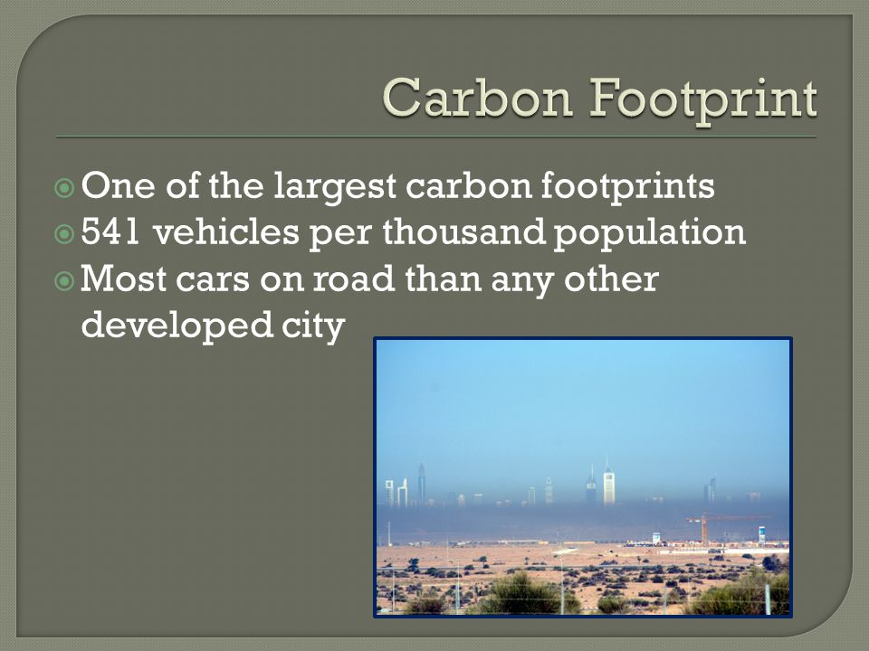  One of the largest carbon footprints  541 vehicles per thousand population  Most cars on road than any other developed city