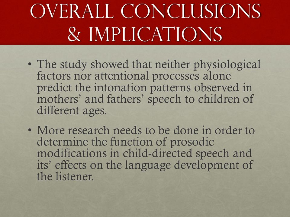 Overall conclusions & implications The study showed that neither physiological factors nor attentional processes alone predict the intonation patterns observed in mothers' and fathers' speech to children of different ages.