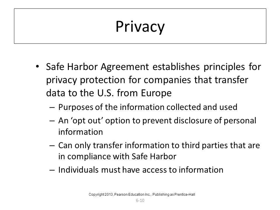 6-10 Privacy Safe Harbor Agreement establishes principles for privacy protection for companies that transfer data to the U.S. from Europe – Purposes o