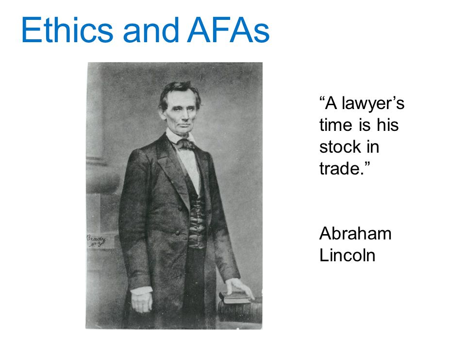 A lawyer's time is his stock in trade. Abraham Lincoln