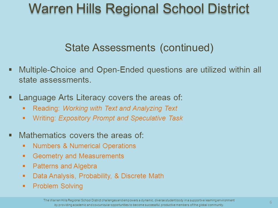 PARCC  Full implementation during the 2014-2015 school year  Computer-based [exceptions for special accommodations]  Based directly on the Common Core State Standards  Note: NJ ASK Science will continue; Biology Competency Test will continue.
