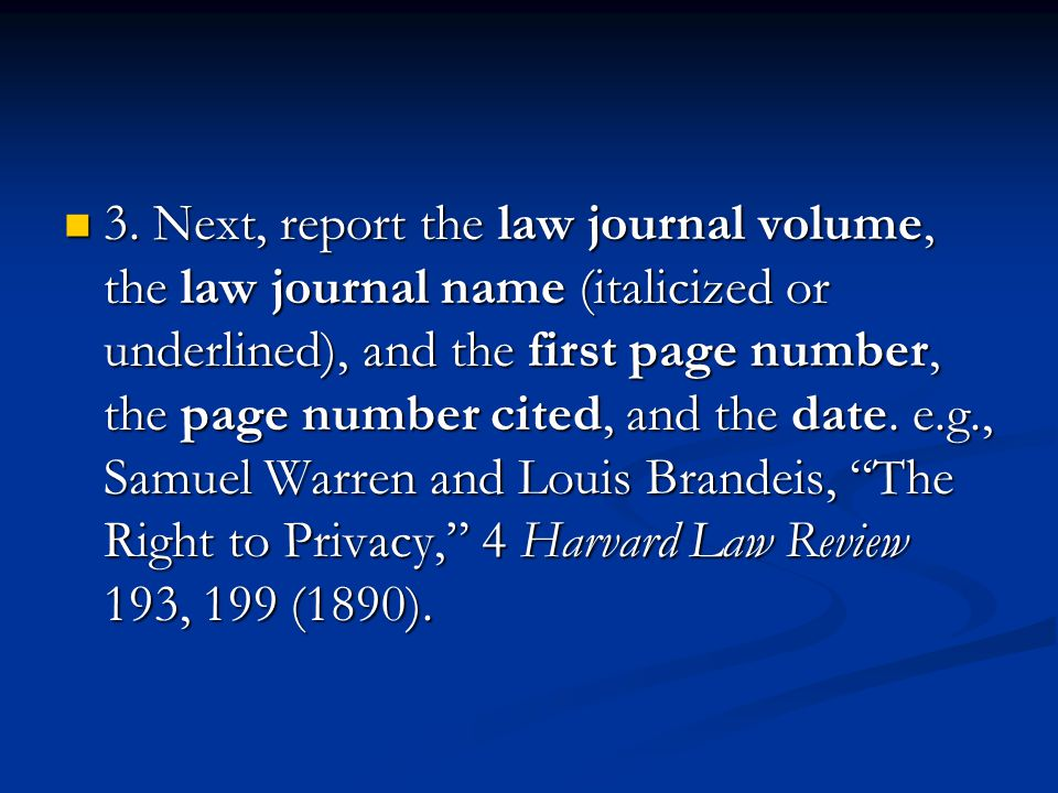 3. Next, report the law journal volume, the law journal name (italicized or underlined), and the first page number, the page number cited, and the dat