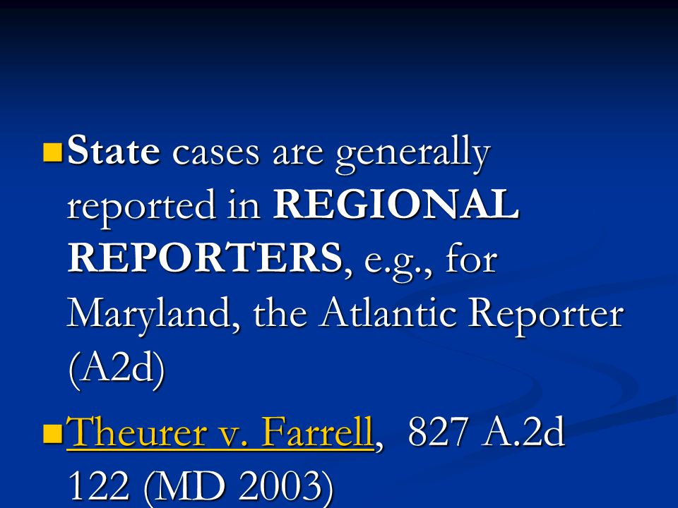 State cases are generally reported in REGIONAL REPORTERS, e.g., for Maryland, the Atlantic Reporter (A2d) State cases are generally reported in REGIONAL REPORTERS, e.g., for Maryland, the Atlantic Reporter (A2d) Theurer v.