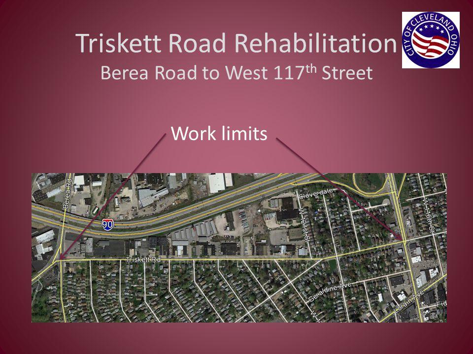 Triskett Road Rehabilitation Berea Road to West 117 th Street Work limits