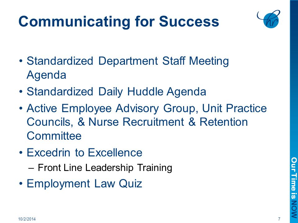 Our Time is NOW Communicating for Success Department Communication Boards Employee friendly Intranet/SharePoint Site –World Class Benefits Booklet, Forms, Policies, etc.