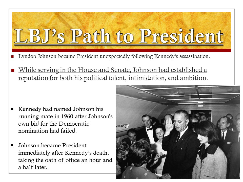 Lyndon Johnson became President unexpectedly following Kennedy's assassination.