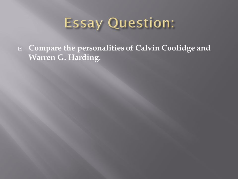  Compare the personalities of Calvin Coolidge and Warren G. Harding.