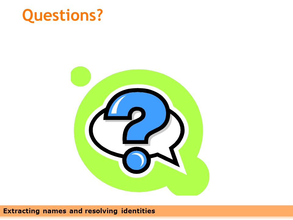 Leveraging Names with Linked Data27 Questions Extracting names and resolving identities