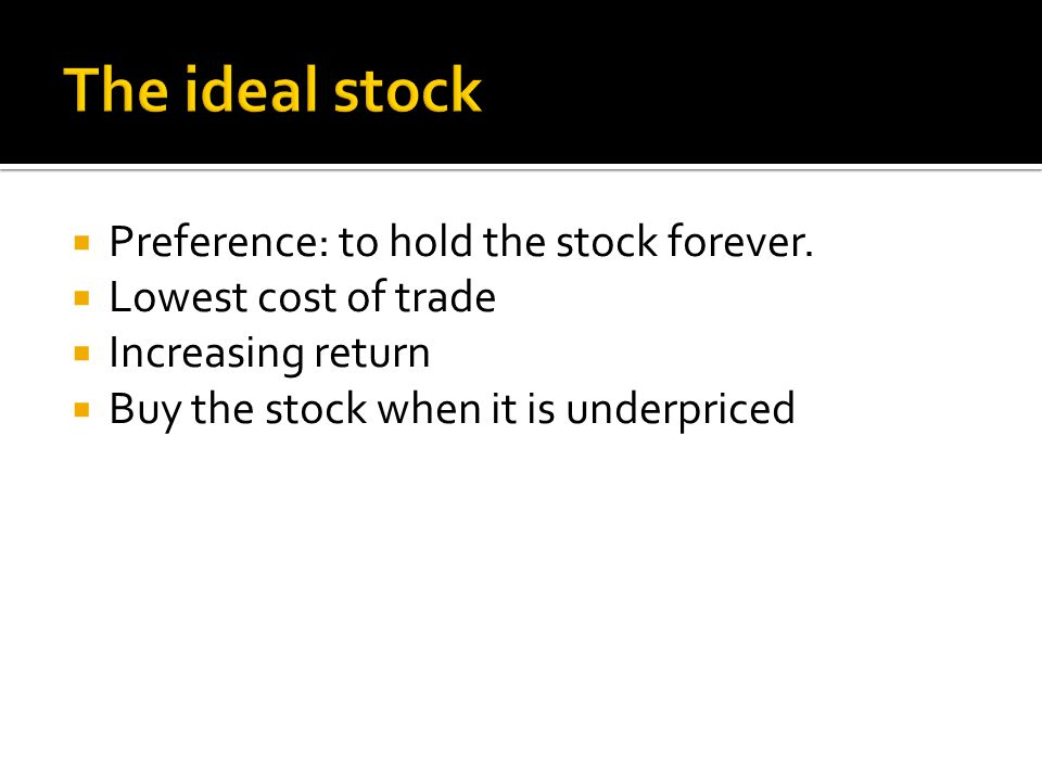  Preference: to hold the stock forever.
