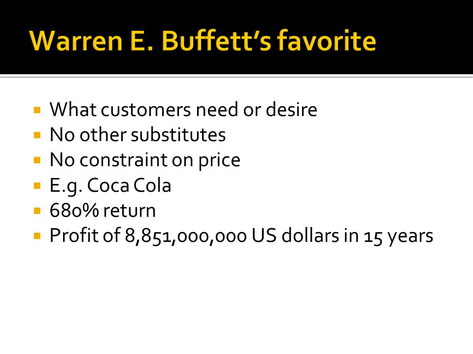  What customers need or desire  No other substitutes  No constraint on price  E.g.