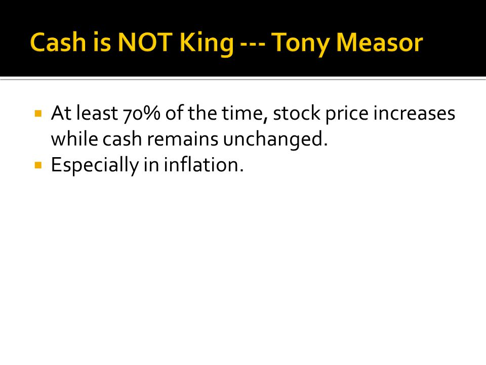  At least 70% of the time, stock price increases while cash remains unchanged.  Especially in inflation.