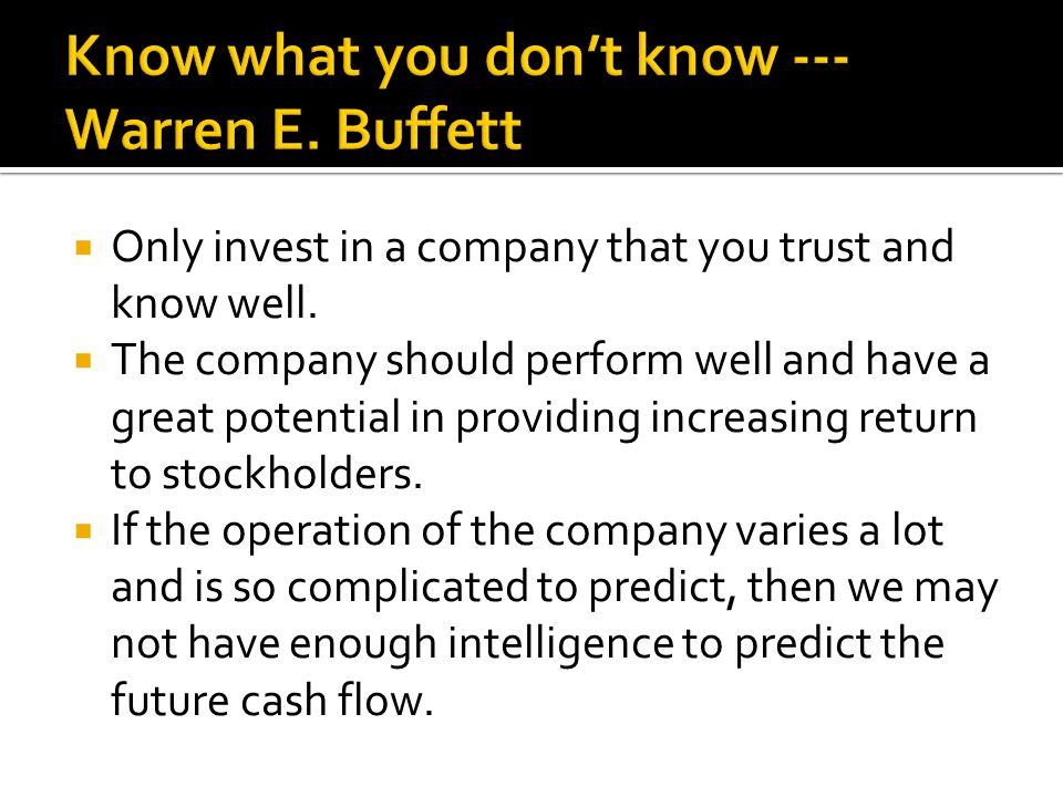  Only invest in a company that you trust and know well.
