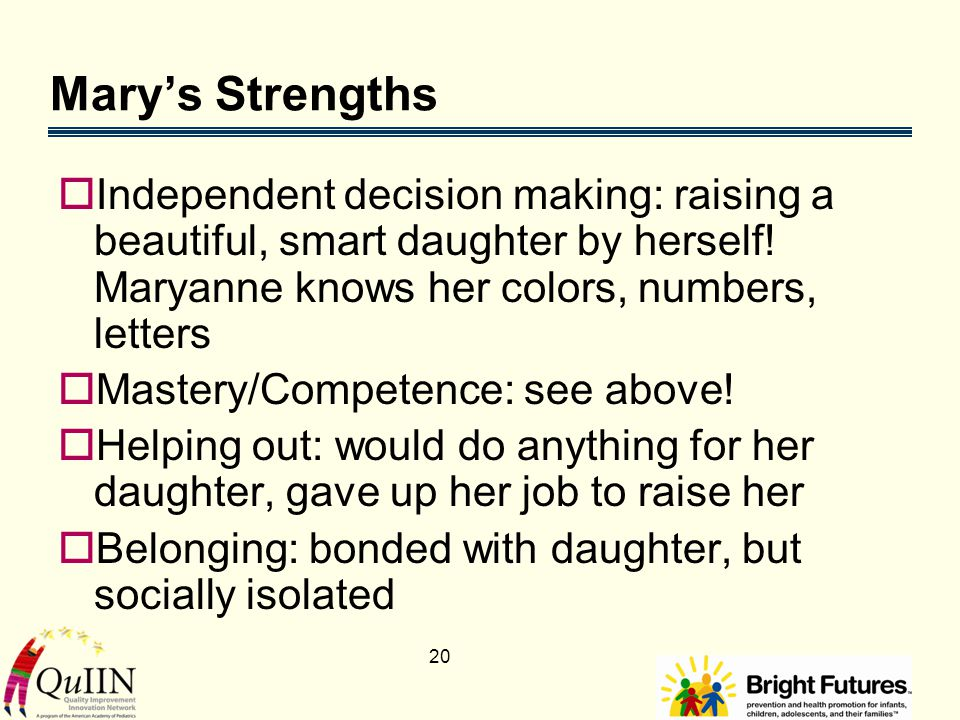 20 Mary's Strengths  Independent decision making: raising a beautiful, smart daughter by herself.