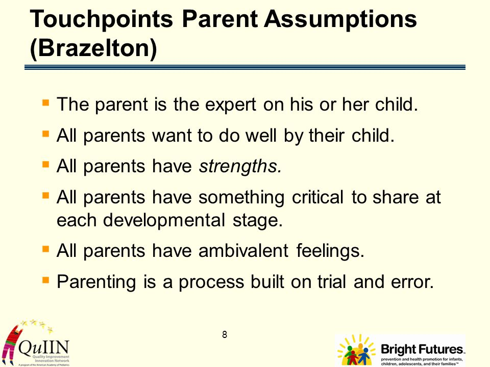 8  The parent is the expert on his or her child. All parents want to do well by their child.