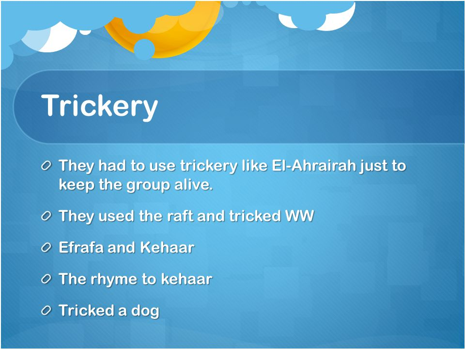Trickery They had to use trickery like El-Ahrairah just to keep the group alive.