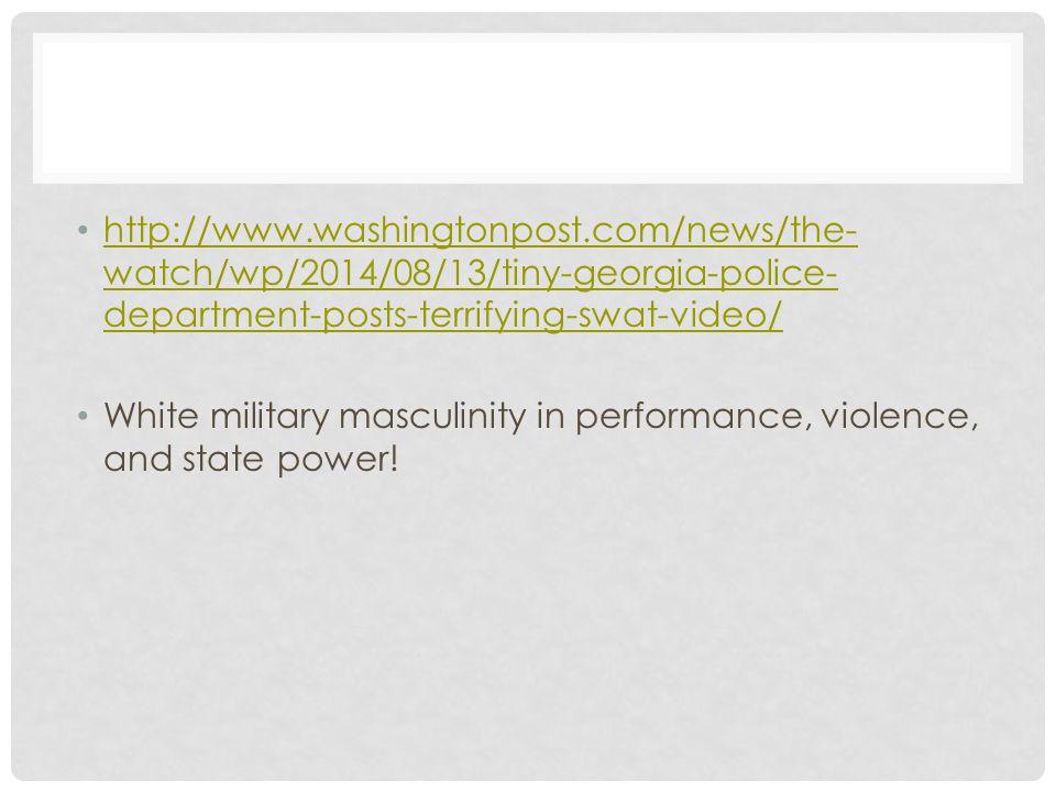 http://www.washingtonpost.com/news/the- watch/wp/2014/08/13/tiny-georgia-police- department-posts-terrifying-swat-video/ http://www.washingtonpost.com