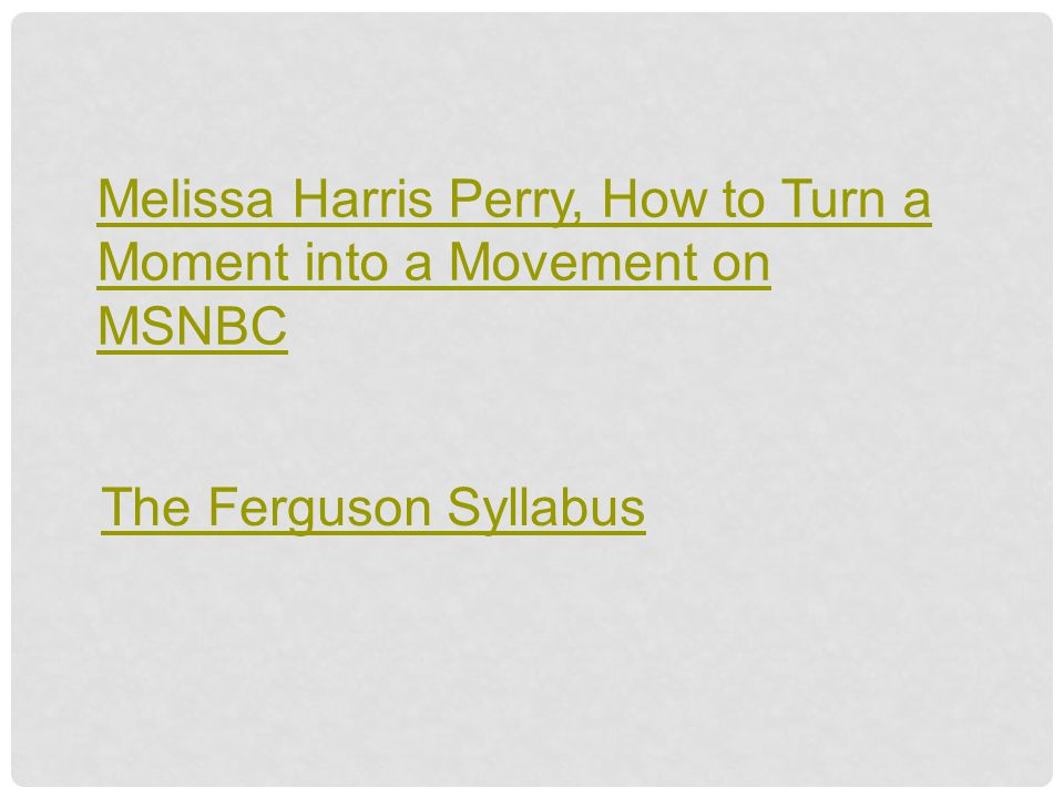 Melissa Harris Perry, How to Turn a Moment into a Movement on MSNBC The Ferguson Syllabus
