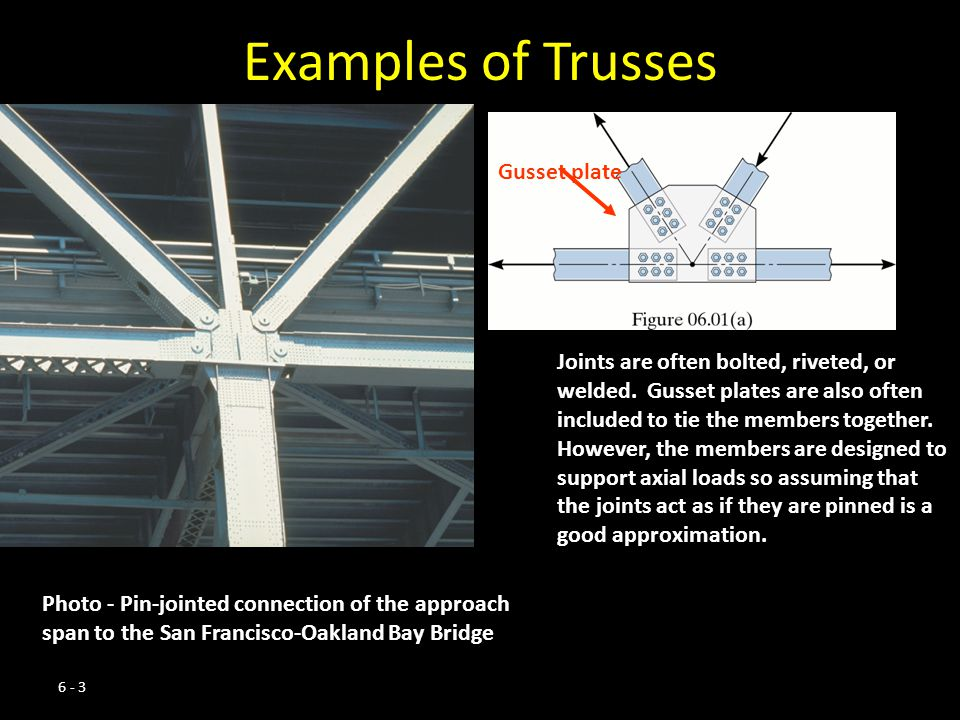6 - 3 Examples of Trusses Photo - Pin-jointed connection of the approach span to the San Francisco-Oakland Bay Bridge Gusset plate Joints are often bo