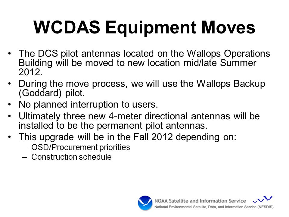 WCDAS Equipment Moves The DCS pilot antennas located on the Wallops Operations Building will be moved to new location mid/late Summer 2012.