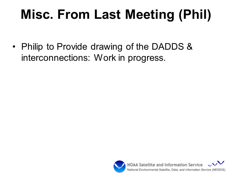 Misc. From Last Meeting (Phil) Philip to Provide drawing of the DADDS & interconnections: Work in progress.