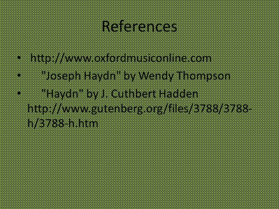 References http://www.oxfordmusiconline.com Joseph Haydn by Wendy Thompson Haydn by J.