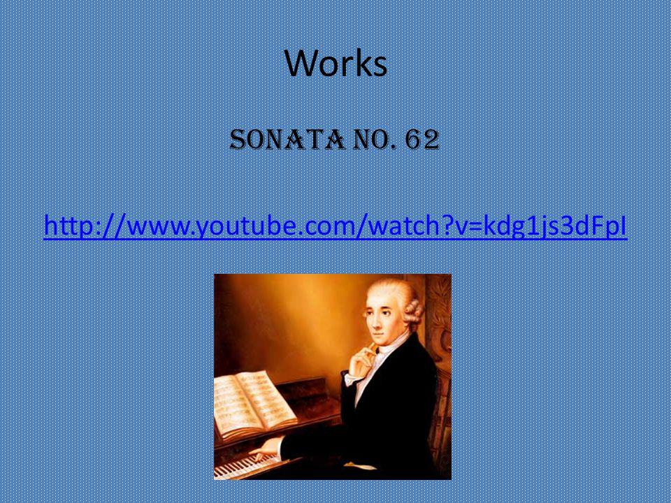 Works Sonata No. 62 http://www.youtube.com/watch v=kdg1js3dFpI