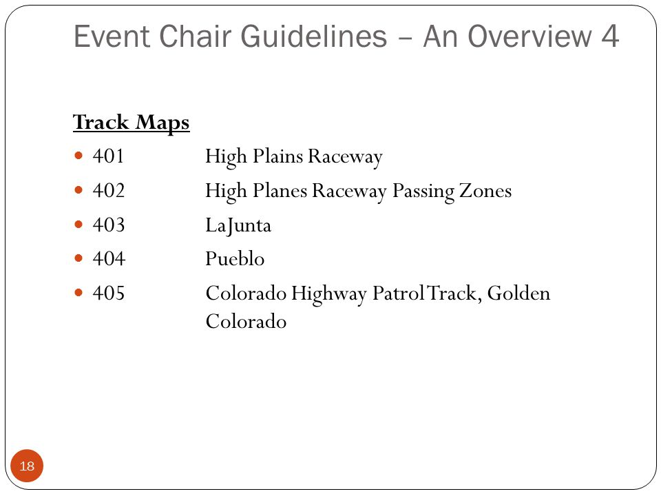 Event Chair Guidelines – An Overview 4 18 Track Maps 401High Plains Raceway 402High Planes Raceway Passing Zones 403LaJunta 404Pueblo 405Colorado Highway Patrol Track, Golden Colorado