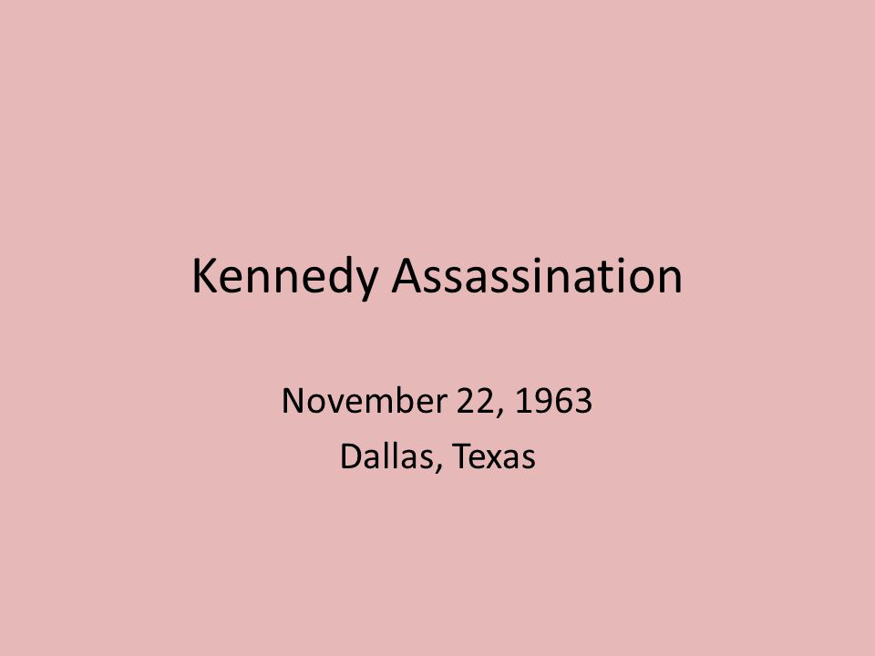 Kennedy Assassination November 22, 1963 Dallas, Texas