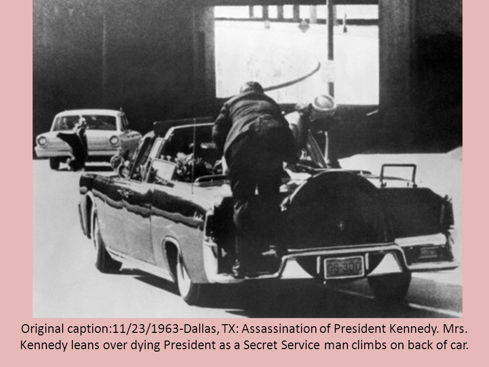 Original caption:11/23/1963-Dallas, TX: Assassination of President Kennedy.