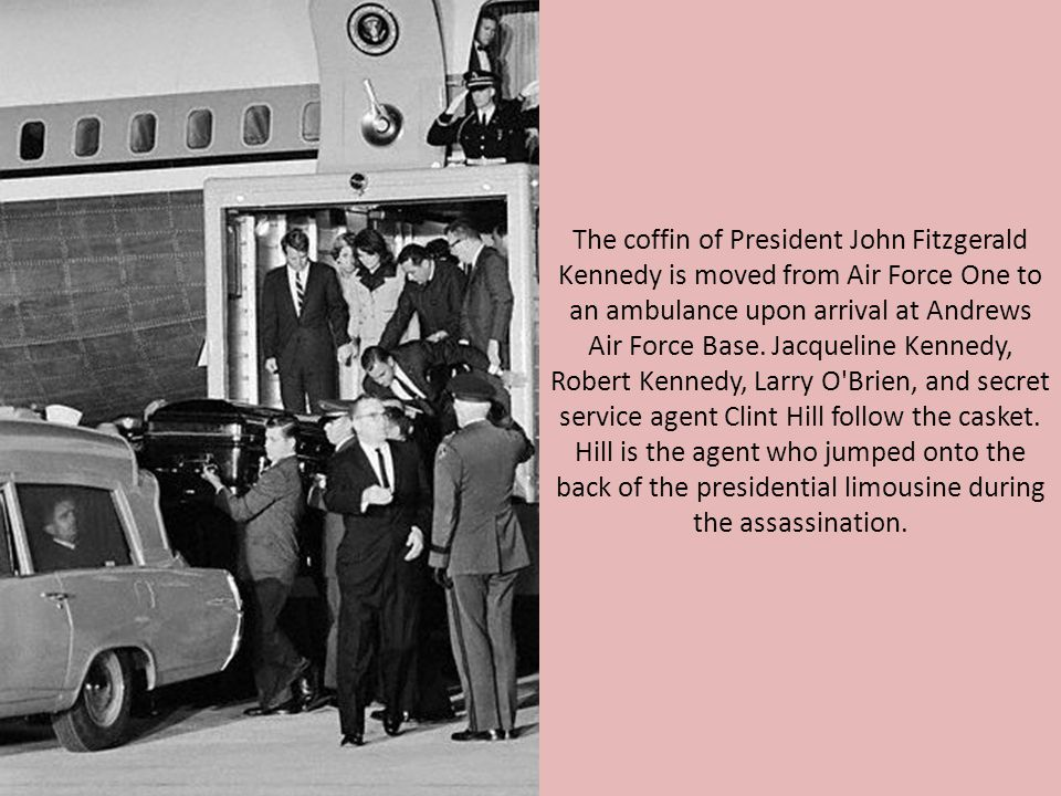 The coffin of President John Fitzgerald Kennedy is moved from Air Force One to an ambulance upon arrival at Andrews Air Force Base.
