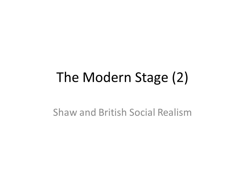 The Modern Stage (2) Shaw and British Social Realism
