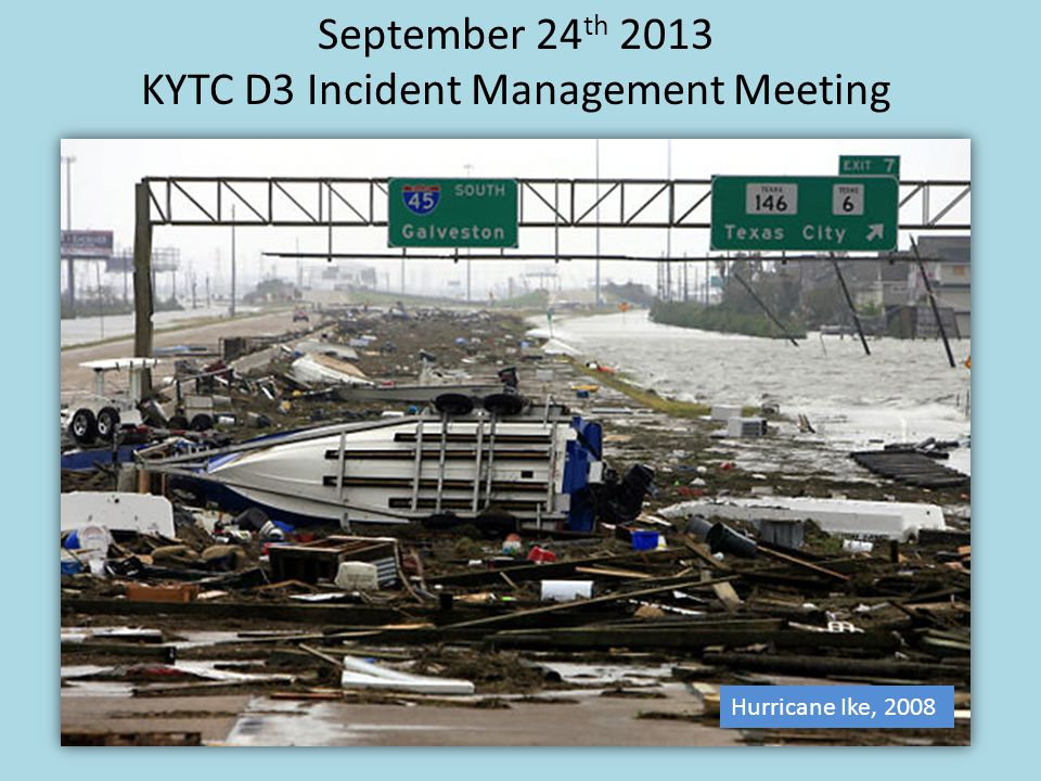 Hurricane Ike, 2008 September 24 th 2013 KYTC D3 Incident Management Meeting