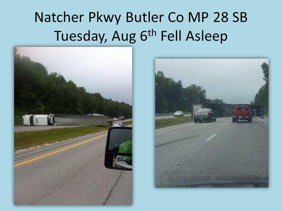 Natcher Pkwy Butler Co MP 28 SB Tuesday, Aug 6 th Fell Asleep