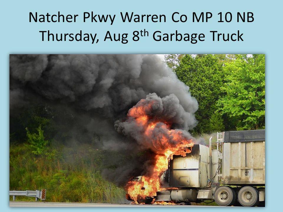Natcher Pkwy Warren Co MP 10 NB Thursday, Aug 8 th Garbage Truck