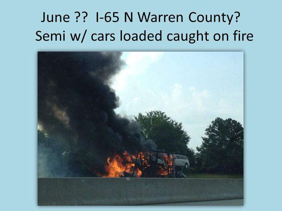 June ?? I-65 N Warren County? Semi w/ cars loaded caught on fire