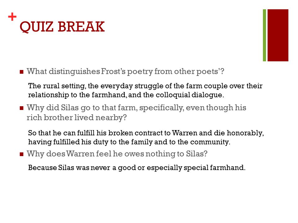 + QUIZ BREAK What distinguishes Frost's poetry from other poets'.